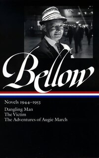 Saul Bellow: Novels 1944-1953: Dangling Man / The Victim / The Adventures Of Augie March
