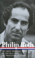 Philip Roth: Novels 1973-1977: The Great American Novel / My Life As A Man / The Professor Of Desire