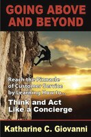 Going Above and Beyond: Reach the Pinnacle of Customer Service by Learning How to . . . Think and…