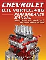 Chevrolet 8.1l Vortec/496 Performance Manual: How To Modify 8100 Vortec Truck And 496 Cid Marine…
