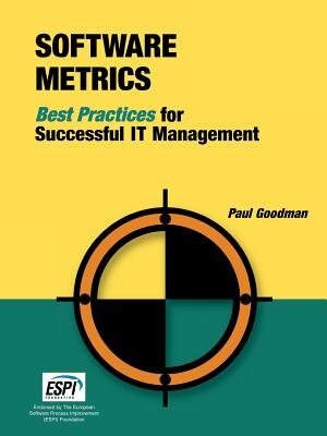 Software Metrics: Best Practices For Successful It Management by Paul Goodman