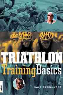 Triathlon Training Basics by Gale Bernhardt