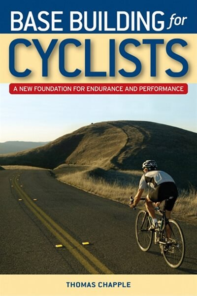 Base Building for Cyclists: A New Foundation For Endurance And Performance by Thomas Chapple