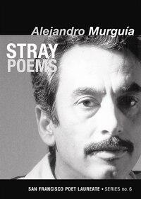 Stray Poems: San Francisco Poet Laureate Series No. 6