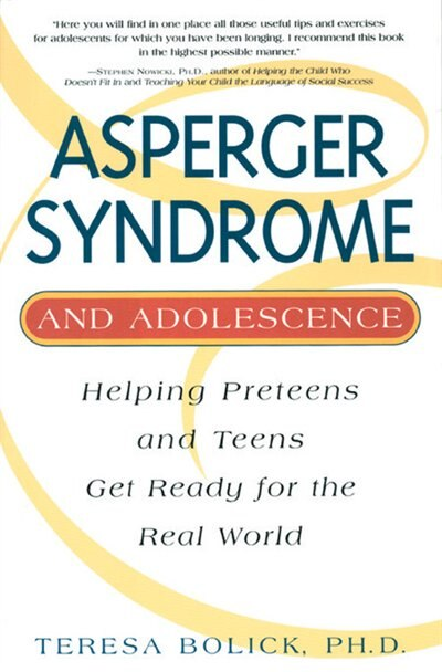 Asperger Syndrome and Adolescence: Helping Preteens and Teens Get Ready for the Real World by Teresa Bolick