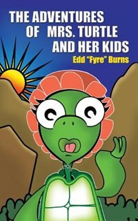 The Adventures of Mrs. Turtle and Her Kids by Edd &Quot Fyre&quot Burns