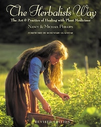The Herbalists Way: The Art and Practice of Healing with Plant Medicines