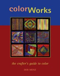 Color Works: The Crafter?s Guide to Color