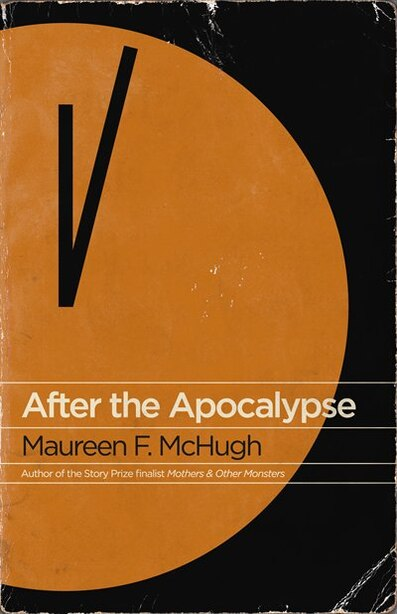 After the Apocalypse: Stories by Maureen F. Mchugh