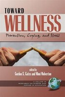 Toward Wellness: Prevention Coping and Stress
