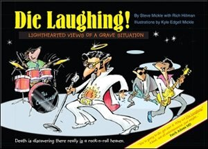 Die Laughing!: Lighthearted Views of a Grave Situation by Steve Mickle