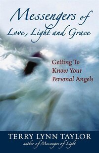 Messengers Of Love, Light, and Grace: Getting to Know Your Personal Angels