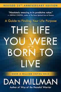 The Life You Were Born To Live (revised 25th Anniversary Edition): A Guide To Finding Your Life Purpose by Dan Millman