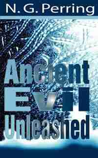 Ancient Evil Unleashed by N. G. Perring