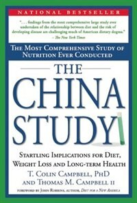The China Study: The Most Comprehensive Study of Nutrition Ever Conducted and the Startling Implications for Diet, W by Thomas M. Campbell II