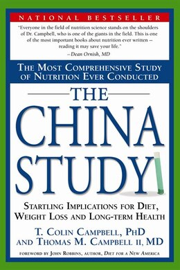 Book The China Study: The Most Comprehensive Study of Nutrition Ever Conducted And the Startling… by T. Colin Campbell