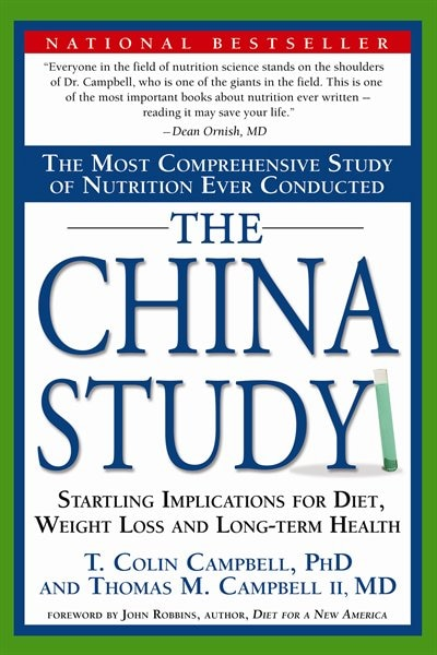 The China Study: The Most Comprehensive Study of Nutrition Ever Conducted And the Startling Implications for Diet, W by T. Colin Campbell