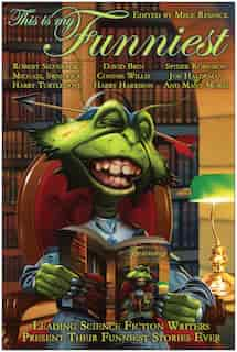 This Is My Funniest: Leading Science Fiction Writers Present Their Funniest Stories Ever by MIKE RESNICK