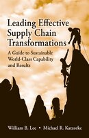 Leading Effective Supply Chain Transformations: A Guide To Sustainable World-class Capability And…