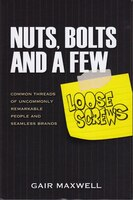 Nuts, Bolts And A Few Loose Screws: Common Threads Of Uncommonly Remarkable People And Seamless…