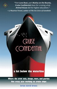 Cruise Confidential: A Hit Below The Waterline: Where The Crew Lives, Eats, Wars, And Parties...  One Crazy Year Working