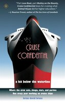 Cruise Confidential: A Hit Below The Waterline: Where The Crew Lives, Eats, Wars, And Parties…