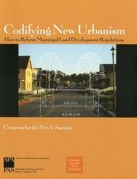 Codifying New Urbanism: How To Reform Municipal Land Development Regulations