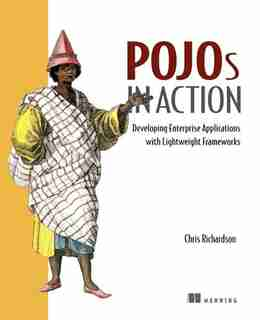 POJO's in Action: Developing Enterprise Applications With Lightweight Frameworks by Chris Richardson