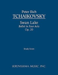 Swan Lake, Ballet In Four Acts, Op. 20 - Study Score
