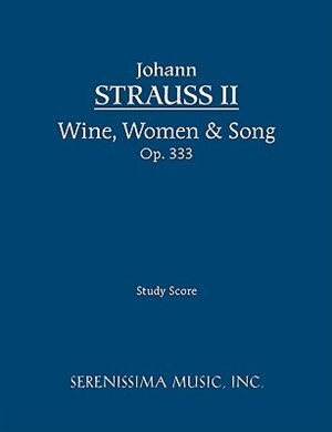 Wine, Women & Song, Op.333: Study score by Johann Strauss Jr.