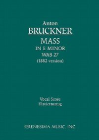 Mass in E minor, WAB 27 (1882 version): Vocal score by Anton BRUCKNER