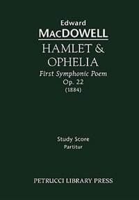 Hamlet & Ophelia, Op. 22 - Study Score by Edward MacDowell
