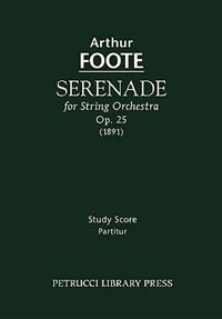 Serenade for String Orchestra, Op. 25 - Study score by Arthur Foote