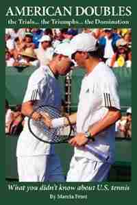 American Doubles the Trials... the Triumphs... the Domination: What you didn't know about U.S. tennis by Marcia Frost