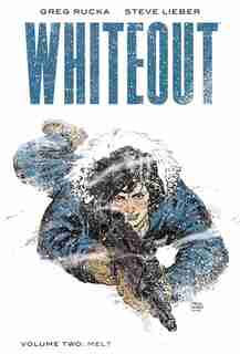 Whiteout Vol. 2: Melt, The Definitive Edition by Greg Rucka