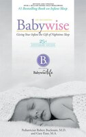 On Becoming Babywise - 25th Anniversary Edition: Giving Your Infant The Gift Of Nighttime Sleep