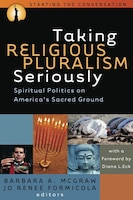 Taking Religious Pluralism Seriously: Spiritual Politics On America's Sacred Ground