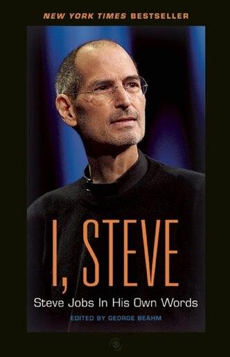 I, Steve: Steve Jobs In His Own Words: Steve Jobs in His Own Words by George Beahm
