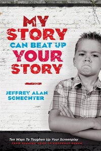 My Story Can Beat Up Your Story: Ten Ways to Toughen Up Your Screenplay from Opening Hook to…