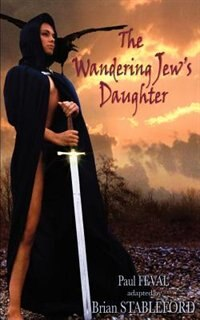 The Wandering Jew's Daughter by Paul Feval