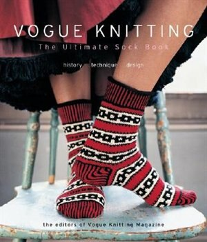 Vogue® Knitting The Ultimate Sock Book: History*Technique*Design by Vogue Knitting Magazine