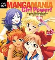 Manga Maniat: Girl Power!: Drawing Fabulous Females for Japanese Comics