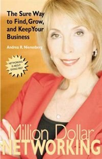 Million Dollar Networking: The Sure Way to Find, Grow, and Keep Your Business