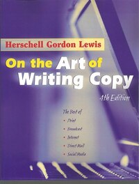 On The Art Of Writing Copy (4th Edition):the Best Of Print, Broadcast, Internet, Direct Mail…