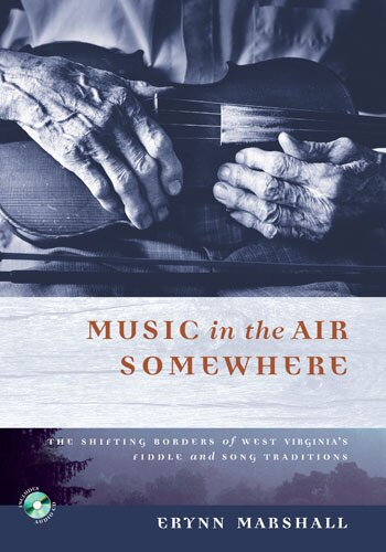 MUSIC IN THE AIR SOMEWHERE: The Shifting Borders Of West Virginia's Fiddle And Song Traditions by ERYNN Marshall