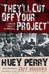 They'll Cut Off Your Project: A Mingo County Chronicle by Huey Perry