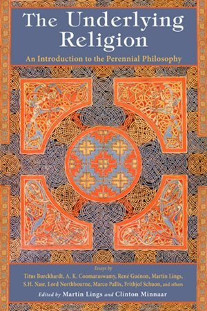 The Underlying Religion: An Introduction To The Perennial Philosphy by Clinton Minnaar