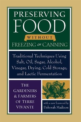 Book Preserving Food Without Freezing or Canning: Traditional Techniques Using Salt, Oil, Sugar, Alcohol… by Deborah The Gardeners and Farmers of Centre Terre Vivante