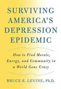 Surviving Americas Depression Epidemic: How to Find Morale, Energy, and Community in a World Gone…