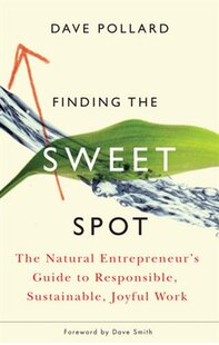 Finding the Sweet Spot: The Natural Entrepreneurs Guide to Responsible, Sustainable, Joyful Work